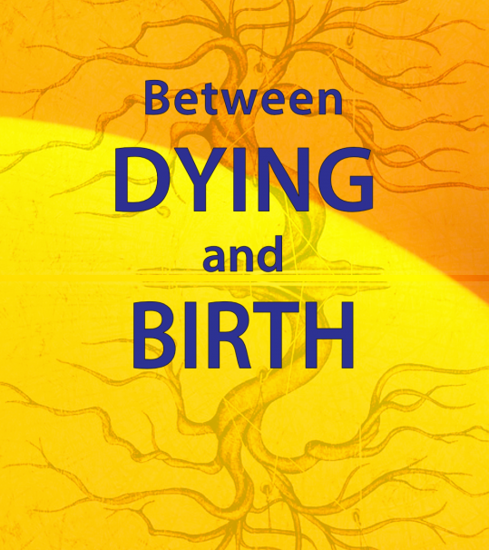 Between dying and birth