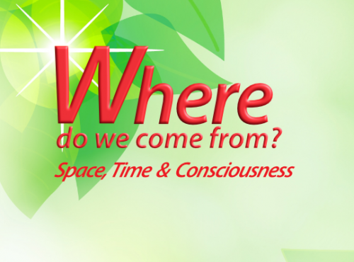 Where do we come from? - Space, Time and Consciousness